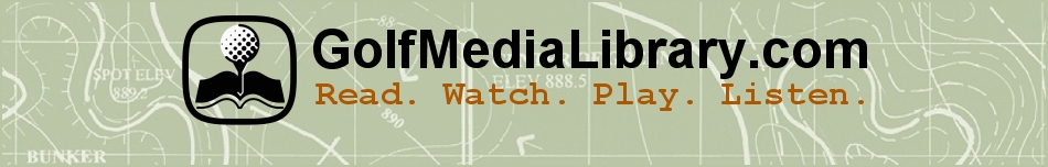GolfMediaLibrary.com: Read. Watch. Play. Listen. (Golf)