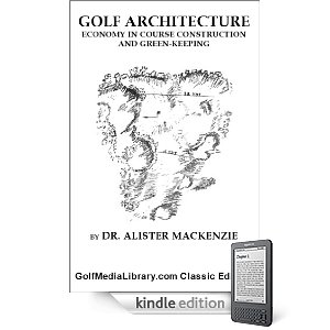 Golf Architecture-Alister MacKenzie-GolfMediaLibrary.com Classics Edition