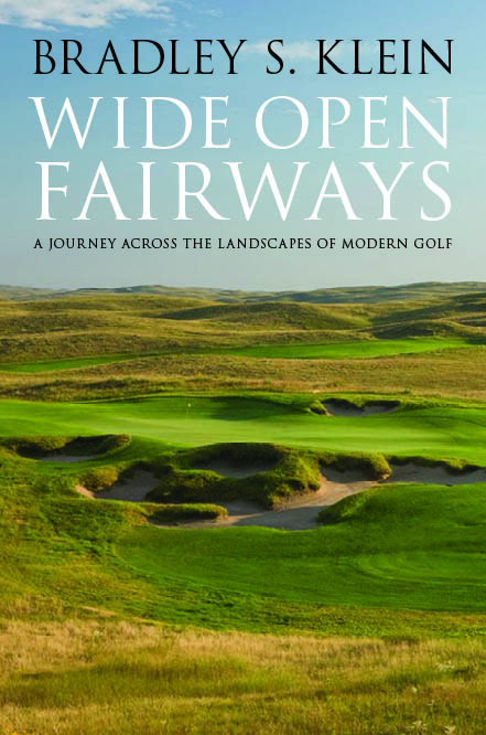Wide Open Fairways: A Journey Across the Landscapes of Modern Golf by Dr. Bradley S. Klein